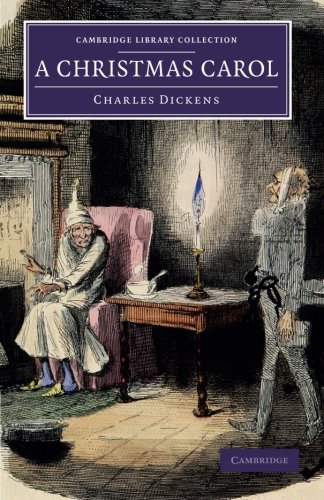 A Christmas Carol: Being a Ghost Story of Christmas (Cambridge Library Collection - Fiction and Poetry)