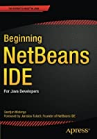 Beginning NetBeans IDE: For Java Developers Front Cover