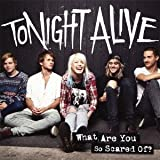 Tonight Alive Tonight Alive - What Are You So Scared Of ? +Bonus [Japan CD] SICP-3688