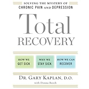 Total Recovery: Solving the Mystery of Chronic Pain and Depression   [Gary Kaplan, Donna Beech]