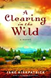 A Clearing in the Wild (Change and Cherish Historical Series #1) (1578567343) by Kirkpatrick, Jane