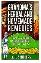 Grandmas Herbal and Homemade Remedies (Grandma's Series) (Volume 1)