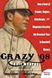 Crazy 08: How a Cast of Cranks, Rogues, Boneheads, and Magnates Created the Greatest Year in Baseball History