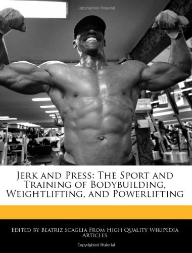 Jerk and Press: The Sport and Training of Bodybuilding, Weightlifting, and Powerlifting