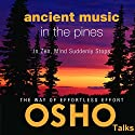 Ancient Music in the Pines: In Zen, Mind Suddenly Stops Rede von  OSHO Gesprochen von:  OSHO