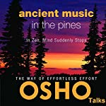 Ancient Music in the Pines: In Zen, Mind Suddenly Stops |  OSHO
