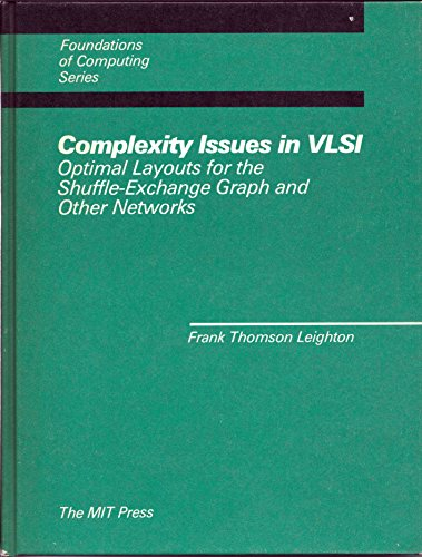 Complexity Issues in Very Large Scale Integration: Layouts for the Shuffle-exchange Graph and Other Networks (Foundations of computing)