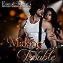 Making Trouble, Volume 3 Audiobook by Emme Rollins Narrated by Holly Hackett