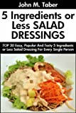 Latest Collection of 30 Top Class, Easy, Popular And Mouth-Watering 5 Ingredients or Less Salad Dressing Recipes For Every Single Person