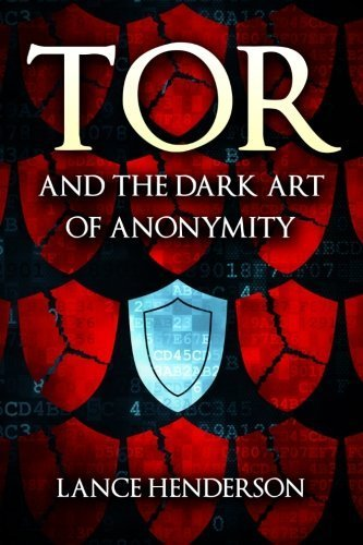 Tor and the Dark Art of Anonymity: How to Be Invisible from NSA Spying by Lance Henderson (2015-05-16) PDF