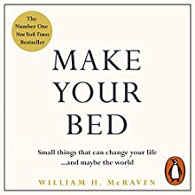 Make Your Bed: Small things that can change your life...and maybe the world Audiobook by Admiral William H. McRaven Narrated by Admiral William H. McRaven