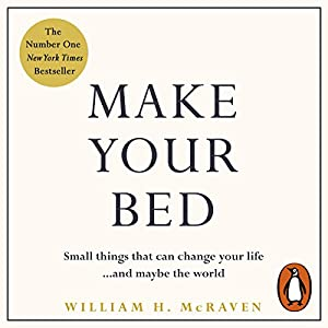 Make Your Bed: Small things that can change your life...and maybe the world Hörbuch von Admiral William H. McRaven Gesprochen von: Admiral William H. McRaven