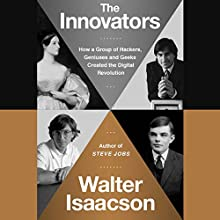 The Innovators: How a Group of Hackers, Geniuses, and Geeks Created the Digital Revolution (       UNABRIDGED) by Walter Isaacson Narrated by Dennis Boutsikaris