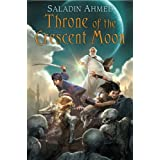 Throne of the Crescent Moon (Crescent Moon Kingdoms) ~ Saladin Ahmed