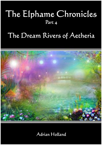 E-book - The Elphame Chronicles - part 4 - The Dream Rivers of Aetheria by Adrian Holland