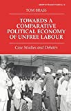 img - for Towards a Comparative Political Economy of Unfree Labour: Case Studies and Debates (Cass Series: Naval Policy and History) book / textbook / text book