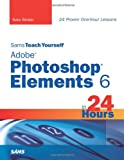 Kate Binder Sams Teach Yourself Adobe Photoshop Elements 6 in 24 Hours