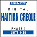 Haitian Creole Phase 1, Units 1-30: Learn to Speak and Understand Haitian Creole with Pimsleur Language Programs  by Pimsleur