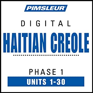Haitian Creole Phase 1, Units 1-30: Learn to Speak and Understand Haitian Creole with Pimsleur Language Programs   [Pimsleur]