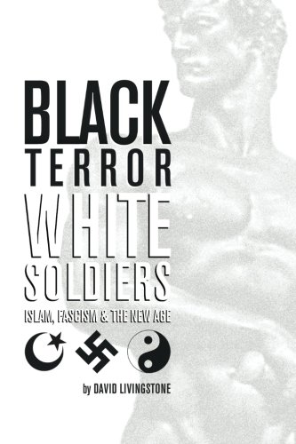 Black Terror White Soldiers: Islam, Fascism & The New Age