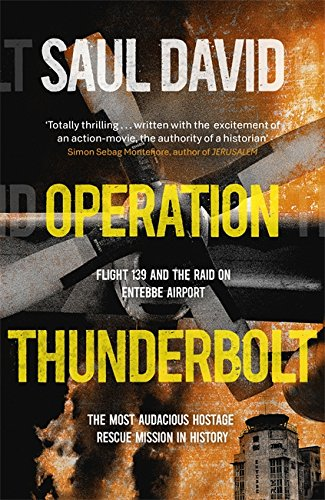 Operation Thunderbolt: Flight 139 and the Raid on Entebbe Airport, the Most Audacious Hostage Rescue Mission in History PDF