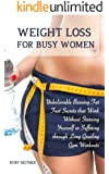 Weight Loss for Busy Women: Unbelievable Burning Fat Fast Secrets that Work Without Starving Yourself or Suffering through Long Grueling Gym Workouts