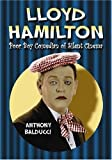 Anthony Balducci Lloyd Hamilton: Poor Boy Comedian of Silent Cinema