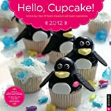 img - for Hello Cupcake! A Delicous Year of Playful Creations and Sweet Inspirations: 2012 Wall Calendar book / textbook / text book