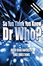 So You Think You Know Dr Who