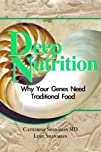 Deep Nutrition Why Your Genes Need Traditional Food