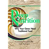 Deep Nutrition: Why Your Genes Need Traditional Food ~ Catherine Shanahan