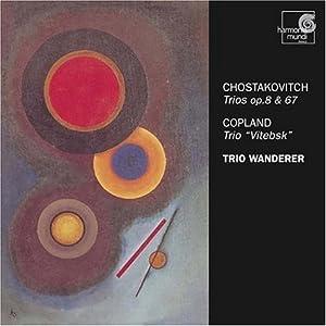 "Shostakovich -Trios op. 8 & 67; Copland - Trio ""Vitebsk"""