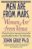 Men Are from Mars, Women Are from Venus: A Practical Guide for Improving Communication and Getting (0060926422) by John Gray