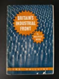img - for Britain's industrial front;: An account of the home workers in Britain's fighting line and their part in the battle for freedom and a better world, book / textbook / text book
