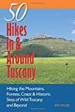50 Hikes in and Around Tuscany: Hiking The Mountains Forests Coast And Historic Sites Of Wild Tu