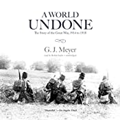 A World Undone: The Story of the Great War, 1914 to 1918 | [G. J. Meyer]
