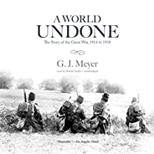 A World Undone: The Story of the Great War, 1914 to 1918 (       UNABRIDGED) by G. J. Meyer Narrated by Robin Sachs