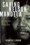 Saving Nelson Mandela: The Rivonia Trial and the Fate of South Africa (Pivotal Moments in World History) (0199740224) by Broun, Kenneth S.