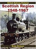 B. Dickson British Railway Pictorial: Scottish Region, 1948-1967