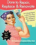 Dare to Repair, Replace & Renovate: Do-It-Herself Projects to Make Your Home More Comfortable, More Beautiful & More Valuable! (0061343854) by Julie Sussman