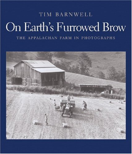 On Earth's Furrowed Brow: The Appalachian Farm in Photographs