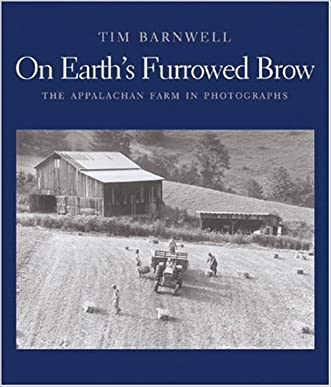 On Earth's Furrowed Brow: The Appalachian Farm in Photographs written by Tim Barnwell