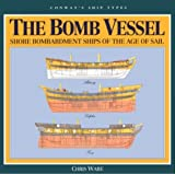 The Bomb Vessel: Shore Bombardment Ships of the Age of Sail (Conway's Ship Types) (1557500711) by Ware, Chris