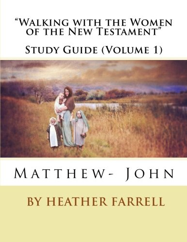 Walking with the Women of the New Testament Study Journal (Matt- John) (Walking with the Women of the New Testament Stud