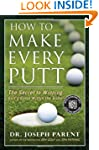 How to Make Every Putt: The Secret to...
