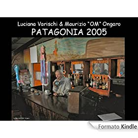 PATAGONIA - E-BOOK W/ UNPUBLISHED FOTOS, MAPS,   TEXTS (English Edition)