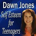 Self Esteem for Teenagers (       UNABRIDGED) by Dawn Jones Narrated by Dawn Jones