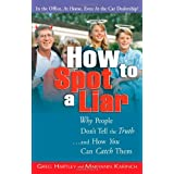 How to Spot a Liar: Why People Don't Tell the Truth...and How You Can Catch Themby Gregory Hartley