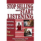 Stop Selling and Start Listening Marketing Strategies That Create Top Producers