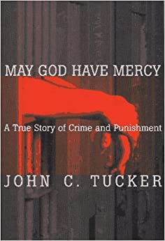 may god have mercy john c tucker true story crime and puni Welcome to mercy & truth ministries welcome to the new matministriesvaorg where lives are truly being changed we are glad that you have taken the time to visit us.